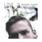 Brandon Hudson to Release Debut EP LOVE, B. 12/9