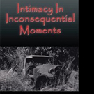 Farmie Dee Releases INTIMACY IN INCONSEQUENTIAL MOMENTS
