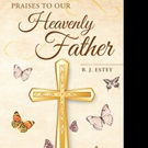 B. J. Estey Shares 'Praises to Our Heavenly Father'