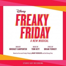 World Premiere Studio Recording of Disney's FREAKY FRIDAY A New Musical Released Digitally Today