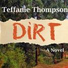 Teffanie Thompson Launches DIRT, A NOVEL