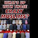WHAT'S UP WITH THOSE CRAZY MUSLIMS? is Released