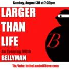 LARGER THAN LIFE: AN EVENING WITH BELLYMAN Set for Cleveland