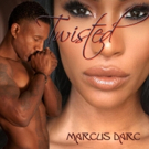 Multi-Platinum Selling Songwriter Marcus Darc Releases New R&B Album 'Twisted'