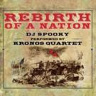 DJ Spooky's Rebirth of a Nation Soundtrack with Kronos Quartet; Out Today