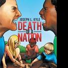 Joseph L. Kyle Releases DEATH OF A NATION