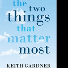 Keith R. Gardner Pens THE TWO THINGS THAT MATTER MOST
