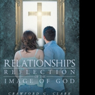 Crawford G. Clark Pens RELATIONSHIPS REFLECTION OF THE IMAGE OF GOD