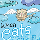 Ty Budny Pens WHEN CATS COULD FLY