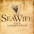 BWW Exclusive: Listen to a Track from Lobbyists' SEAWIFE Album