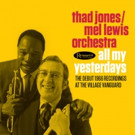 Thad Jones/Mel Lewis Orchestra Releases 'All My Yesterdays: The Debut 1966 Recordings at the Village Vanguard'