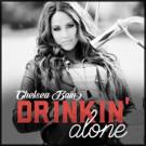 Chelsea Bain Releases Rousing Uptempo New Single 'Drinkin' Alone'