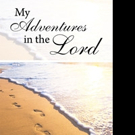 Ann Beach Shares MY ADVENTURES IN THE LORD