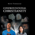 Kevin Turnbaugh Pens CONFRONTATIONAL CHRISTIANITY