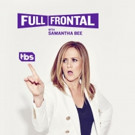 Turner to Air Multiple Network Simulcast of TBS's FULL FRONTAL WITH SAMANTHA BEE, 2/8
