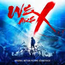 We Are X: Soundtrack to Critically Acclaimed Music Documentary Due Out 3/3