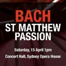 BWW REVIEW: Sydney Philharmonia Choirs Provides A Beautiful Pause To Reconnect With The Meaning Of Easter With Bach's Reflective ST MATTHEW PASSION