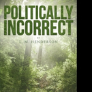 L. M. Henderson Release POLITICALLY INCORRECT