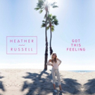 Singer/Songwriter Heather Russell Debuts Music Video 'Got This Feeling' Today