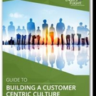 'Guide to Building a Customer Centric Culture' is Released