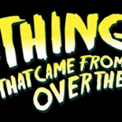 Gonzo Moose Theatre Company to Welcome UK Tour of THE THING THAT CAME FROM OVER THERE