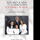 Proverb G. Jacobs, Jr. Shares AUTOBIOGRAPHY OF AN UNKNOWN FOOTBALL PLAYER