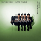 Grammy Award-Winning DJ and Producer Tiesto Remixes Matthew Koma's 'Hard To Love'