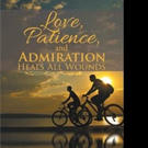 Ernest Young Sr. Launches LOVE, PATIENCE, AND ADMIRATION HEALS ALL WOUNDS