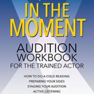 'In the Moment: Audition Workbook for the Trained Actor' is Released
