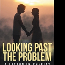 Joe Harris Releases 'Looking Past The Problem: A Lesson In Charity'