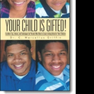 Dr. Chappelle M. Griffin Releases YOUR CHILD IS GIFTED!
