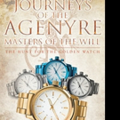 Adrian Ray Shares 'Journeys of the Agenyre-Masters of the Will: The Hunt for the Golden Watch'