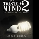 Larry R. Liberty Pens 'In A Twisted Mind 2'