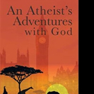 John Waddell Releases AN ATHEIST'S ADVENTURES WITH GOD