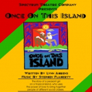 Spectrum Theatre Company Presents Once On This Island by Lynn Ahrens