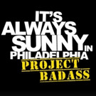 IT'S ALWAYS SUNNY IN PHILADELPHIA to Offer VR Experience with 'Project Badass' Episode