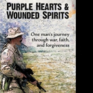 PURPLE HEARTS & WOUNDED SPIRITS Shares Soldier's Story of Faith and Forgiveness in a War Zone