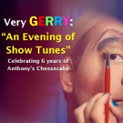 VERY GERRY: AN EVENING OF SHOW TUNES Comes to Anthony's Cheesecake