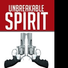 UNBREAKABLE SPIRIT Shares Story of Domestic Abuse Survival