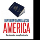UNWELCOMED IMMIGRANTS IN AMERICA Offers Look into Immigrant Experience