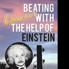 Donald Wood Releases BEATING CANCER WITH THE HELP OF EINSTEIN