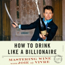 'How to Drink Like a Billionaire: Mastering Wine With Joie de Vivre' is Released