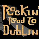 ROCKIN ROAD TO DUBLIN Announces 16/17 National Tour