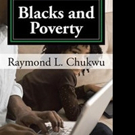 Raymond L. Chukwu Releases BLACKS AND POVERTY