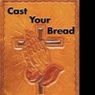 Warren Ravenscroft Releases CAST YOUR BREAD
