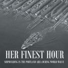 Robert R. La Du Releases 'Her Finest Hour: Shipbuilding in the Portland Area During World War II'