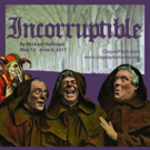 Clague Playhouse Goes Hilariously Back to the Dark Ages with INCORRUPTIBLE