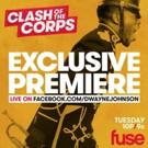 Fuse to Premiere New Series CLASH OF THE CORPS Live on Dwayne Johnson's FB Page