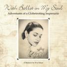 Eva Maze Releases Memoir, 'With Ballet in My Soul: Adventures of a Globetrotting Impresario'