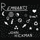 Songwriter John Hickman's Debut CD REMNANTS Out This Friday